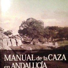 Libros de segunda mano: ´MANUAL DE LA CAZA EN ANDALUCÍA´. (FEDERACIÓN ANDALUZA DE CAZA). CAZADOR Y GUARDA DE COTO DE CAZA.. Lote 53688458