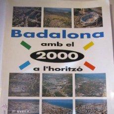 Libros de segunda mano: LIBRO BADALONA AMB EL 2000 A L'HORITZO AÑO 1991 JOAN BLANCH AJUNTAMENT DE BADALONA. Lote 125057464