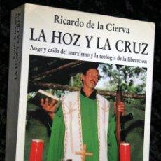 Libros de segunda mano: LA HOZ Y LA CRUZ - AUGE Y CAÍDA DEL MARXISMO Y LA TEOLOGÍA DE LA LIBERACIÓN - ISBN: 8488787146 . Lote 53727619