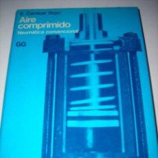 Libros de segunda mano: AIRE COMPRIMIDO. NEUMÁTICA CONVENCIONAL DE E. CARNICER ROYO.. Lote 53741277