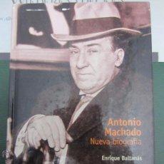 Libros de segunda mano: ANTONIO MACHADO NUEVA BIOGRAFIA ENRIQUE BATTANAS. Lote 53782899