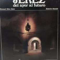 Libros de segunda mano: JEREZ DEL AYER AL FUTURO / MANUEL RIOS RUIZ / RAMON MASATS - MUNDI-271. Lote 53807551
