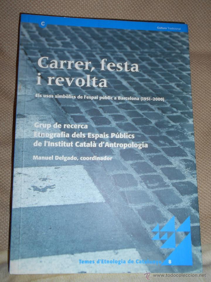 CARRER, FESTA I REVOLTA. COORDINADOR MANUEL DELGADO. GENERALITAT DE CATALUNYA, 2003. (Libros de Segunda Mano - Historia - Otros)