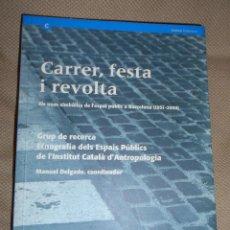 Libros de segunda mano: CARRER, FESTA I REVOLTA. COORDINADOR MANUEL DELGADO. GENERALITAT DE CATALUNYA, 2003.. Lote 97836940