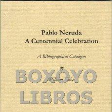 Libros de segunda mano: FISHER, WILLIAM. PABLO NERUDA. A CENTENNIAL CELEBRATION. A BIBLIOGRAPHICAL CATALOGUE BY.../ BASED ON. Lote 53862252