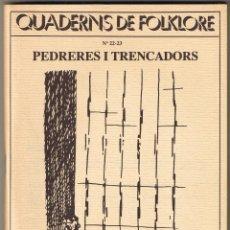 Libros de segunda mano: QUADERNS DE FOLKLORE Nº 22 - 23 - PEDRERES I TRENCADORS - LAETITIA I XAVIER SAULEAU - CATALAN. Lote 53987411