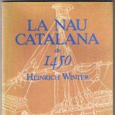 Libros de segunda mano: LA NAU CATALANA DE 1450 - HEINRICH WINTER - 1986 . Lote 53987619
