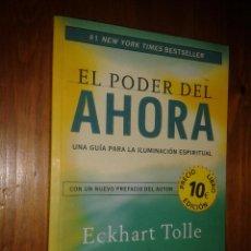 Libros de segunda mano: EL PODER DEL AHORA. UNA GUÍA PARA LA ILUMINACIÓN ESPIRITUAL. ECKHART TOLLE.. Lote 53989724
