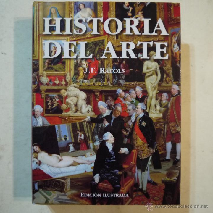 HISTORIA DEL ARTE. EDICIÓN ILUSTRADA - J. F. RAFOLS - EDITORIAL OPTIMA - 2002 (Libros de Segunda Mano - Historia - Otros)