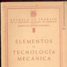 Libros de segunda mano - ELEMENTOS DE TECNOLOGIA MECANICA - ESCUELA DE TRABAJO DIPUTACION DE BARCELONA1961 - 54046214