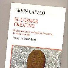 Libros de segunda mano: EL COSMOS CREATIVO. HACIA UNA CIENCIA UNIFICADA DE LA MATERIA, LA VIDA Y LA MENTE -ERVIN LASZLO-. Lote 54058749