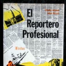 Libros de segunda mano: EL REPORTERO PROFESIONAL - TRATADO DE PERIODISMO. Lote 54059864