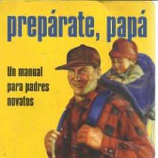 Libros de segunda mano: PREPÁRATE PAPÁ. GARY GREENBERG. JEANNIE HAYDEN. GRIJALBO. BARCELONA. 2006. Lote 54092115