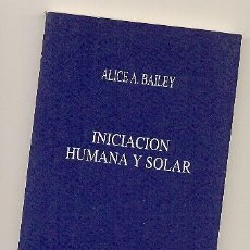 Libros de segunda mano: INICIACIÓN HUMANA Y SOLAR -ALICE BAILEY- ENVÍO: 2,50 € *.. Lote 120800403