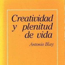 Libros de segunda mano: CREATIVIDAD Y PLENITUD DE VIDA ANTONIO BLAY . Lote 54140257