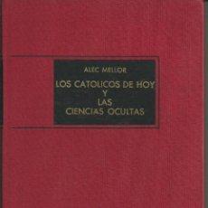 Libros de segunda mano: LOS CATÓLICOS DE HOY Y LAS CIENCIAS OCULTAS. ALEC MELLOR. ED. AHR. 1ª ED. BARCELONA 1969.. Lote 54146697