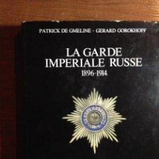Libros de segunda mano: LA GARDE IMPERIALE RUSSE (1896 - 1914) - PATRICK DE GMELINE - GERARD GOROKHOFF. Lote 54127437