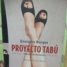 Libros de segunda mano: PROYECTO TABU. GEORGINA BURGOS FANTASIAS SEXUALES AL DESCUBIERTO. 378 PAGINAS. Lote 54157563