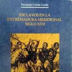 Libros de segunda mano: ESCLAVOS EN LA EXTREMADURA MERIDIONAL, SIGLO XVII. (F. CORTÉS) ZAFRA, BADAJOZ, MONTIJO, PRECIOS; ETC. Lote 54179051