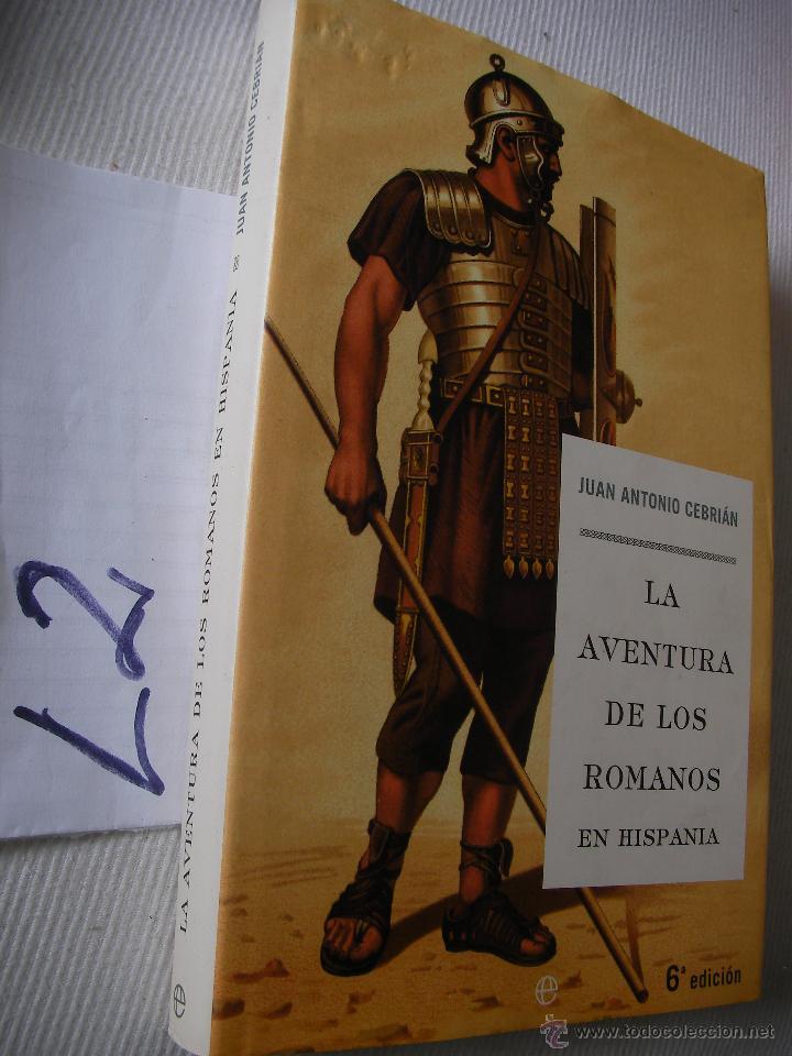 LA AVENTURA DE LOS ROMANOS EN HISPANIA - JUAN ANTONIO CEBRIAN (Libros de Segunda Mano - Historia - Otros)