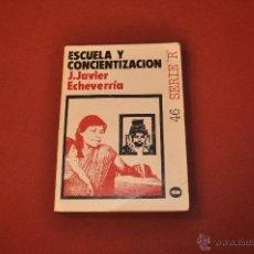 Libros de segunda mano: ESCUELA Y CONCIENTIZACION - J. JAVIER ECHEVERRÍA - AJ1. Lote 54289448