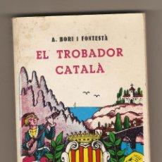 Libros de segunda mano: EL TROBADOR CATALÀ - LLIBRE DE POESIES I PROSES - ANTONI BORI I FONTESTÀ. Lote 54313458