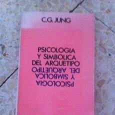 Libros de segunda mano: PSICOLOGIA Y SIMBOLICA DEL ARQUETIPO. Lote 54329957