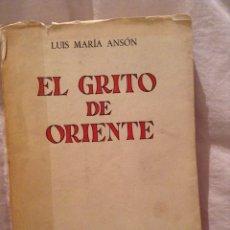 Libros de segunda mano: EL GRITO DE ORIENTE. LUIS MARIA ANSON 1965. Lote 54334871