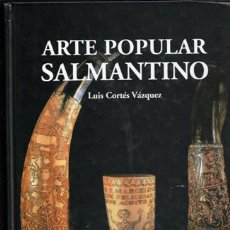 Libros de segunda mano: ARTE POPULAR SALMANTINO, LUIS CORTÉS VÁZQUEZ. Lote 54358905