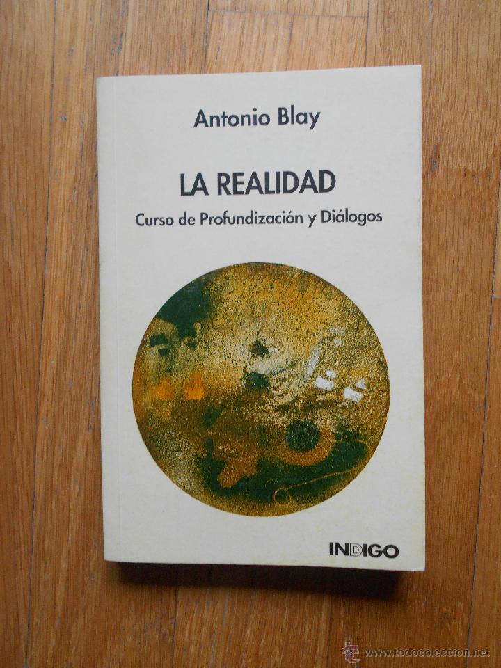 LA REALIDAD, CURSO DE PROFUNDIZACION Y DIALOGOS, ANTONIO BLAY (Libros de Segunda Mano - Pensamiento - Otros)