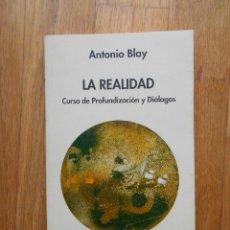 Libros de segunda mano: LA REALIDAD, CURSO DE PROFUNDIZACION Y DIALOGOS, ANTONIO BLAY. Lote 54382442