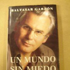 Libros de segunda mano: UN MUNDO SIN MIEDO - BALTASAR GARZÓN. Lote 54384020
