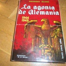 Libros de segunda mano: LA AGONÍA DE ALEMANIA 1944-1945. COLECCIÓN EL III REICH POR GEORGES BLOND.. Lote 54478727