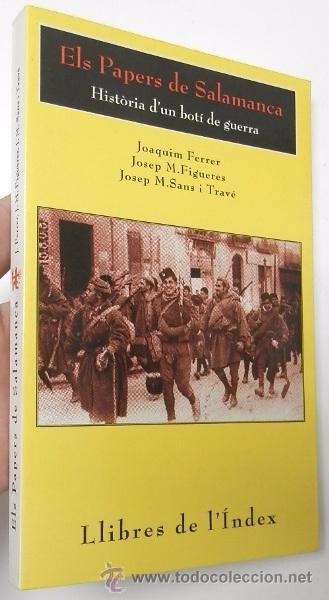 ELS PAPERS DE SALAMANCA. HISTÒRIA D'UN BOTÍ DE GUERRA - J. FERRER, J.M. FIGUERES, J.M. SANS I TRAVÉ (Libros de Segunda Mano - Historia - Otros)
