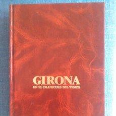 Libros de segunda mano: GIRONA EN EL TRANSCURS DEL TEMPS MUY ILUSTRADO DALMAU CARLES PLA 1984. Lote 54494676
