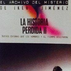 Libros de segunda mano: LA HISTORIA PERDIDA II. EL ARCHIVO DEL MISTERIO DE IKER JIMÉNEZ. . Lote 54494959