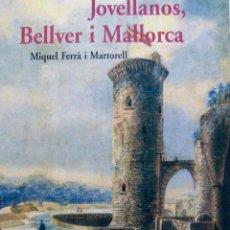 Libros de segunda mano - JOVELLANOS BELLVER I MALLORCA MIQUEL FERRÀ MIQUEL FONT EDITOR 2007 - 54497070