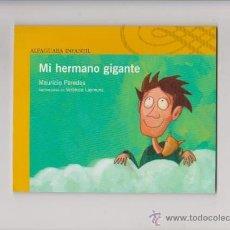 Libros de segunda mano: MI HERMANO GIGANTE - MAURICIO PAREDES - ALFAGUARA EDITORIAL 2012 / DESDE 6 AÑOS. Lote 54516597