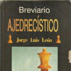 Libros de segunda mano: BREVIARIO AJEDRECÍSTICO. JORGE LUIS LEÓN. EDITORIAL CIENTÍFICO-TÉCNICA. LA HABANA. CUBA. 2001. Lote 54530369