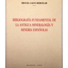 Libros de segunda mano: BIBLIOGRAFIA FUNDAMENTAL DE LA ANTIGUA MINERALOGIA Y MINERIA ESPAÑOLAS. Lote 54549696