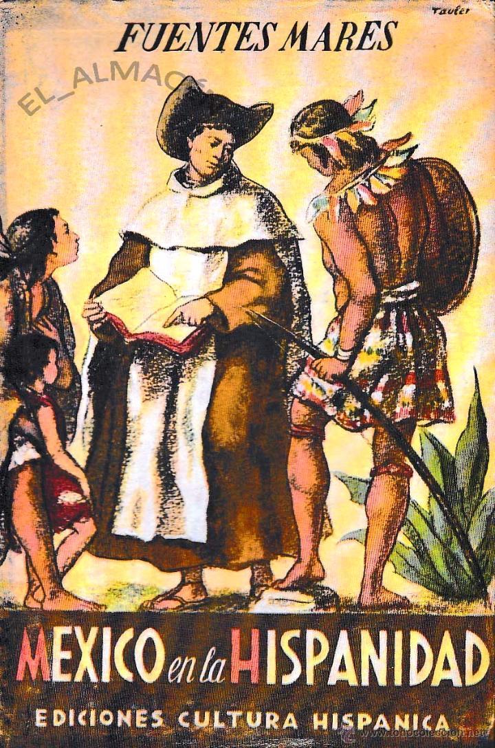 MÉXICO EN LA HISPANIDAD (FUENTES MARES, 1949) SIN USAR JAMÁS (Libros de Segunda Mano - Historia - Otros)