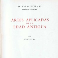 Libros de segunda mano: ARTES APLICADAS DE LA EDAD ANTIGUA - JOSÉ SELVA. Lote 54566731