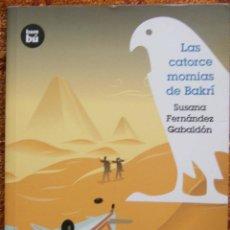 Libros de segunda mano: LAS CATORCE MOMIAS DE BAKRÍ - SUSANA FERNÁNDEZ GABALDÓN. Lote 54590517