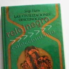 Libros de segunda mano: LAS CIVILIZACIONES DESCONOCIDAS - LIBRO SERGE HUTIN - MISTERIO ARQUEOLOGÍA EXTRATERRESTRES ATLÁNTIDA. Lote 54598496