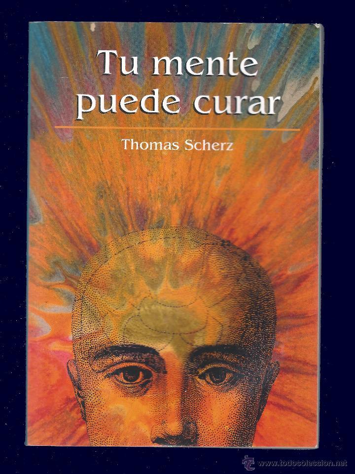 TU MENTE PUEDE CURAR. THOMAS SCHERZ - 287 PÁGINAS - EDITORIAL RBA - 2002 (Libros de Segunda Mano - Parapsicología y Esoterismo - Otros)