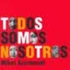 Libros de segunda mano: TODOS SOMOS NOSOTROS MIKEL AZURMENDI ETNICIDAD Y MULTICULTURALISMO TAURUS 2003. Lote 54658816