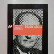 Libros de segunda mano: GALÍNDEZ - MANUEL VAZQUEZ MONTALBÁN . Lote 54669895