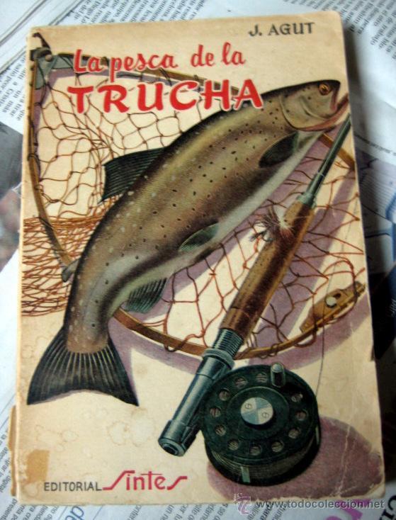 LA PESCA DE LA TRUCHA - AGUT , J - EDITORIAL SINTES - 1965 (Libros de Segunda Mano - Ciencias, Manuales y Oficios - Otros)
