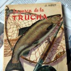 Libros de segunda mano: LA PESCA DE LA TRUCHA - AGUT , J - EDITORIAL SINTES - 1965. Lote 54673105
