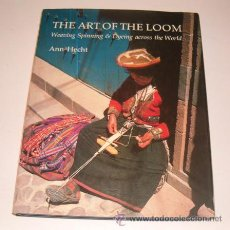 Libros de segunda mano: ANN HECHT. THE ART OF THE LOOM. WEAVING, SPINNING AND DYEING ACROSS THE WORLD. RM73472. . Lote 54686765